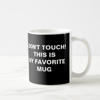 Don't Touch! This is my favorite mug