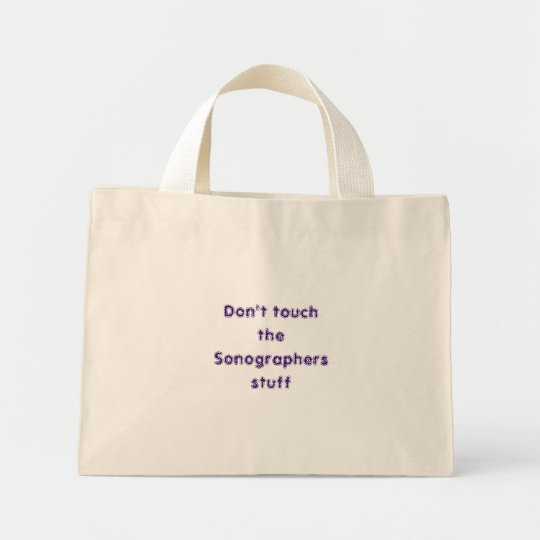 Don't touchthe Sonographersstuff Mini Tote Bag