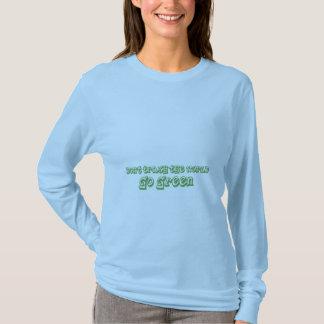 Dont' trash the world - Go green T-Shirt
