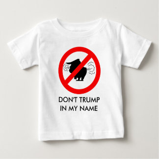 Don't Trump in my Name - Infant T-Shirt