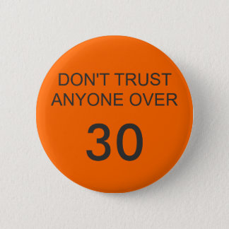 DON'T TRUST ANYONE OVER, 30 6 CM ROUND BADGE