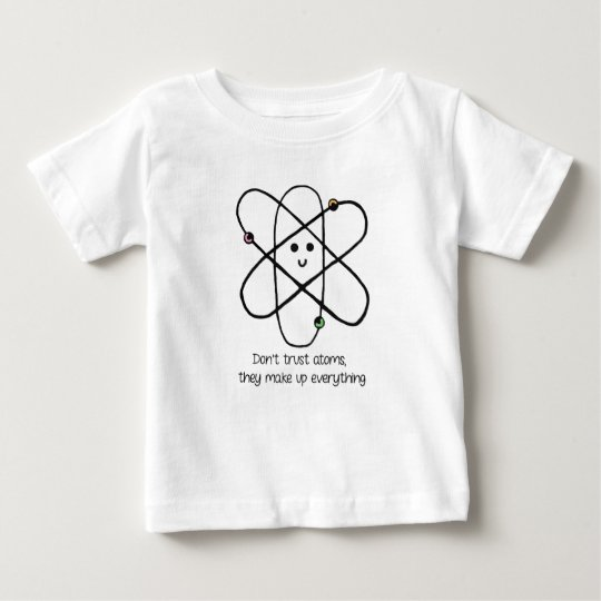 Don't Trust Atoms, They Make Up Everything Baby