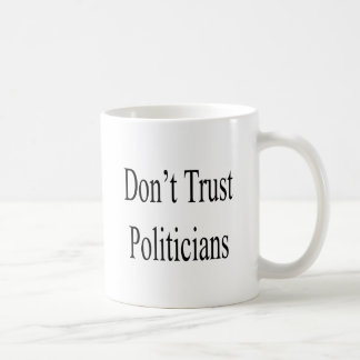 Don't Trust Politicians Coffee Mugs