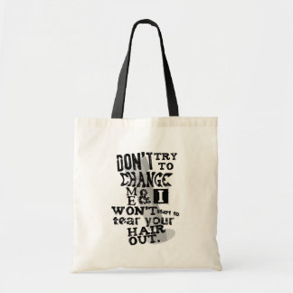 Don't Try to Change Me Protest Budget Tote Bag
