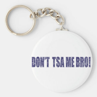 Don't-TSA-Me-BRO3 Keychain