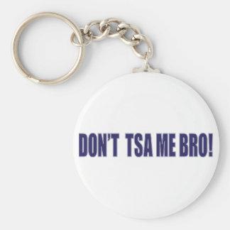 Don't-TSA-Me-BRO Keychains