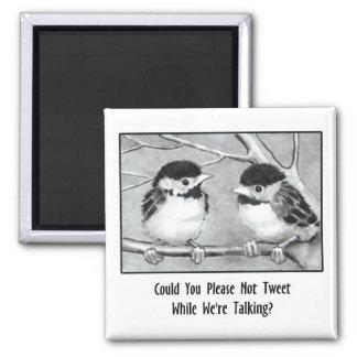 DON'T TWEET WHILE WE'RE TALKING: Pencil Art, birds Square Magnet