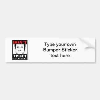 Don't Tweet Your Meat Car Bumper Sticker