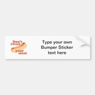 Don't Tweet Your Meat - Car Bumper Sticker
