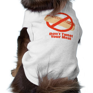 Don't Tweet Your Meat- Pet Tee Shirt