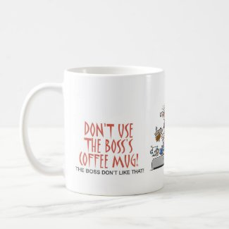 Don't use th boss's coffee mug - blank