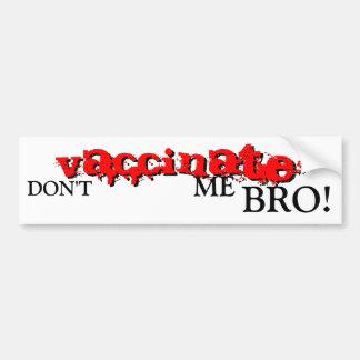 DON'T VACCINATE ME BRO! CAR BUMPER STICKER