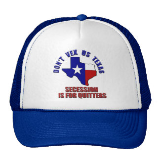 Don't Vex Us Texas - Secession is for Quitters Cap