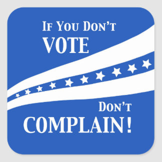 Don't Vote Don't Complain Stars Blue White Square Sticker