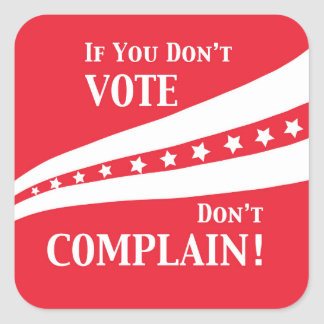 Don't Vote Don't Complain Stars Red White Square Sticker