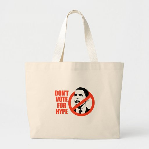 DON'T VOTE FOR THE HYPE / ANTI-OBAMA T-SHIRT TOTE BAGS