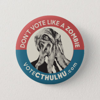 Don't Vote Like a Zombie Vote Cthulhu 6 Cm Round Badge