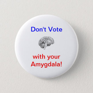 Don't Vote with your Amygdala! 6 Cm Round Badge