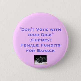 """Don't Vote with Your Dick""(Cheney)Female Fundits 6 Cm Round Badge"