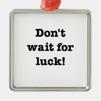 Don't Wait For Luck Silver-Colored Square Decoration