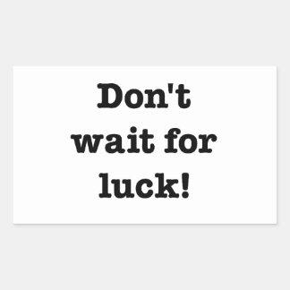 Don't Wait For Luck Rectangular Sticker