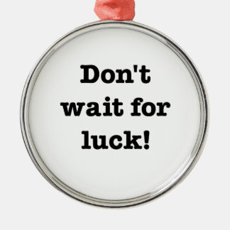 Don't Wait For Luck Silver-Colored Round Decoration