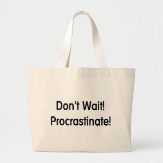 Don't Wait! Procrastinate! Canvas Bag