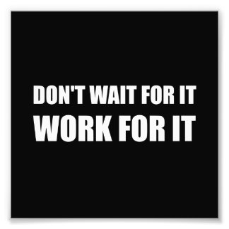 Dont Wait Work For It Photographic Print