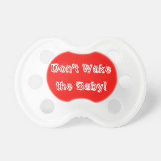 DON'T WAKE THE BABY PACIFIER BINKY SWEET MUST-HAVE