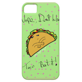 Don't Wanna Taco 'Bout It! iPhone 5 Cases