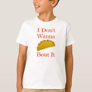 Don't Wanna Taco Bout It Kids' T-Shirt