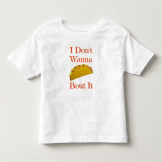 Don't Wanna Taco Bout It Toddler T-Shirt