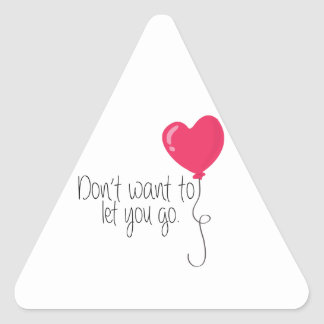 Don't Want To Let You Go.. Triangle Sticker