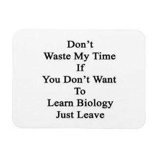 Don't Waste My Time If You Don't Want To Learn Bio Flexible Magnet