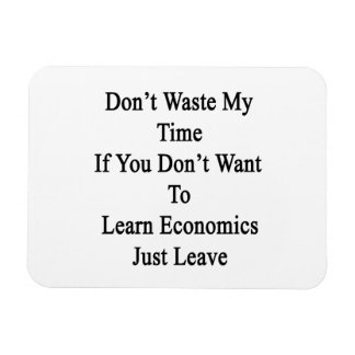 Don't Waste My Time If You Don't Want To Learn Eco Magnet