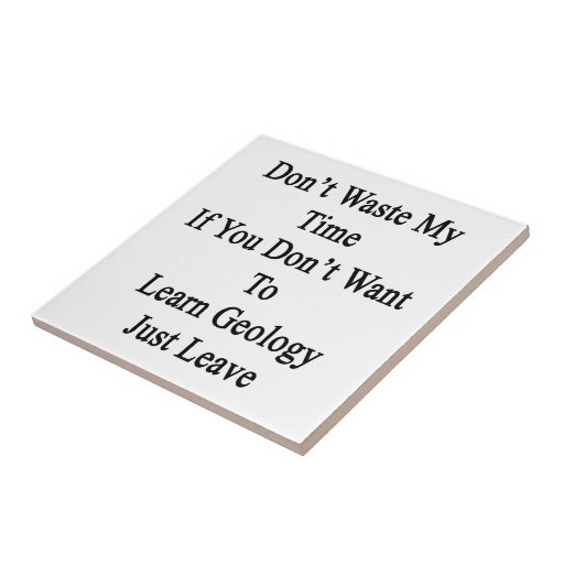 Don't Waste My Time If You Don't Want To Learn Geo Ceramic Tile