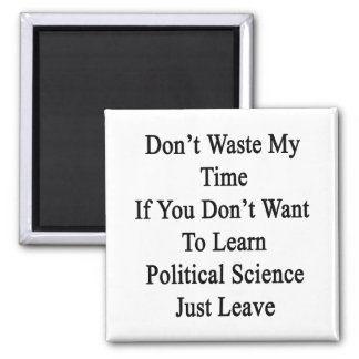 Don't Waste My Time If You Don't Want To Learn Pol Fridge Magnets