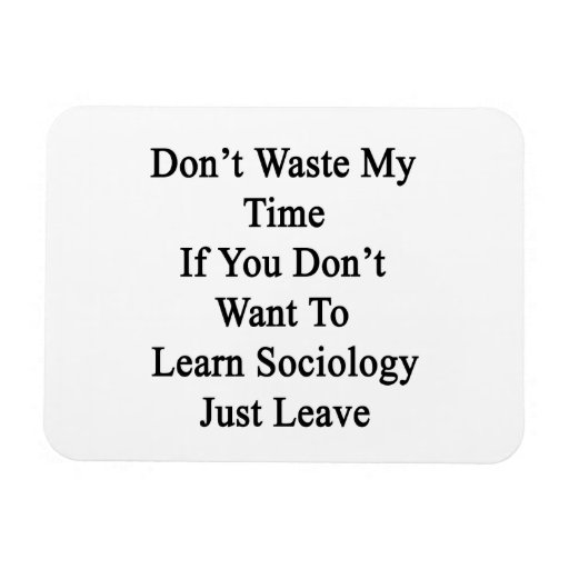 Don't Waste My Time If You Don't Want To Learn Soc Vinyl Magnets