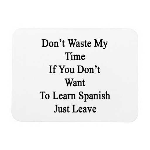 Don't Waste My Time If You Don't Want To Learn Spa Magnet