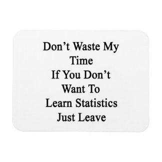 Don't Waste My Time If You Don't Want To Learn Sta Rectangle Magnet