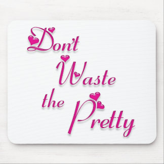 Don't Waste the Pretty... Mousepads