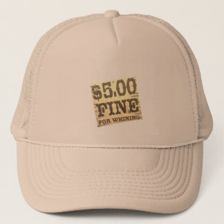 Don't Whine to Me Trucker Hat