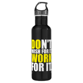 Don't Wish For It. Work For It. - Motivational 710 Ml Water Bottle