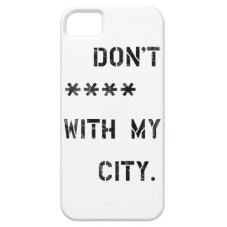 Don't **** with my City iPhone 5 Covers