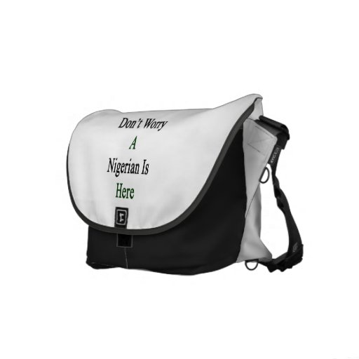 Don't Worry A Nigerian Is Here Messenger Bag