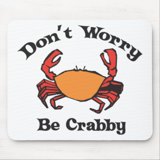 Don't Worry - Be Crabby Mouse Pad