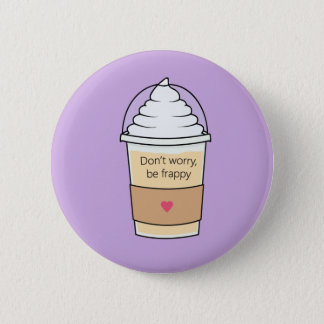 Don't Worry Be Frappy Pin Badge