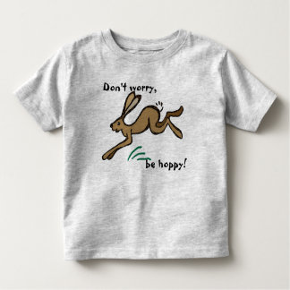 Don't worry, be hoppy! toddler T-Shirt