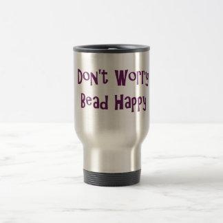 Don't Worry Bead Happy Travel Mug