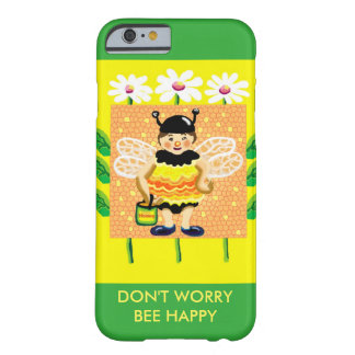 Don't worry, bee happy barely there iPhone 6 case